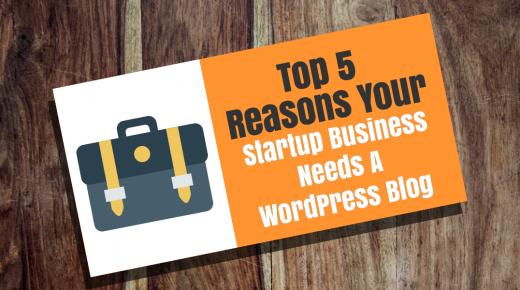Top 5 Reasons Why your Startup Business Needs a WordPress Blog