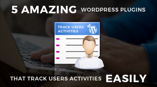 5 Amazing WordPress Plugins That Track Users Activities Easily